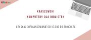 """Program """"Kraszewski. Komputery dla bibliotek"""" – skorzystaj z dofinansowania"""